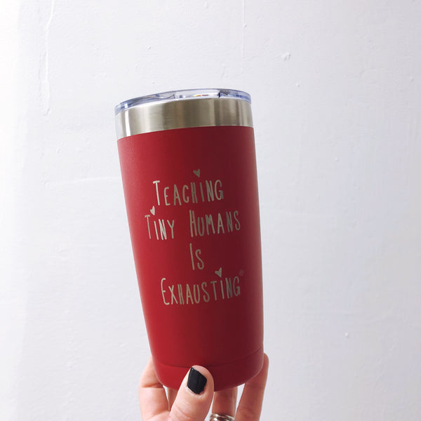 """Teaching Tiny Humans Is Exhausting®"" Stainless Steel Tumbler-PREORDER"
