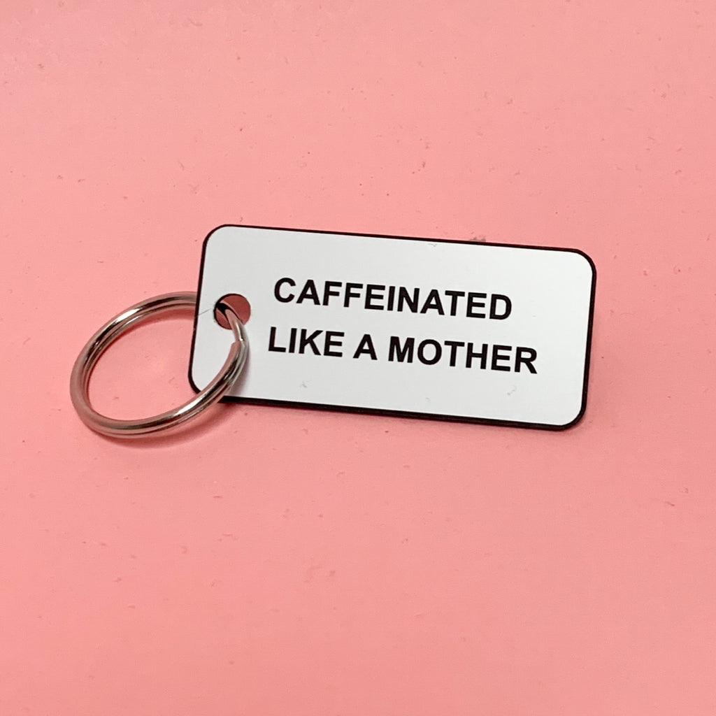 """CAFFEINATED LIKE A MOTHER©"" Acrylic Keychain - Mom Culture"