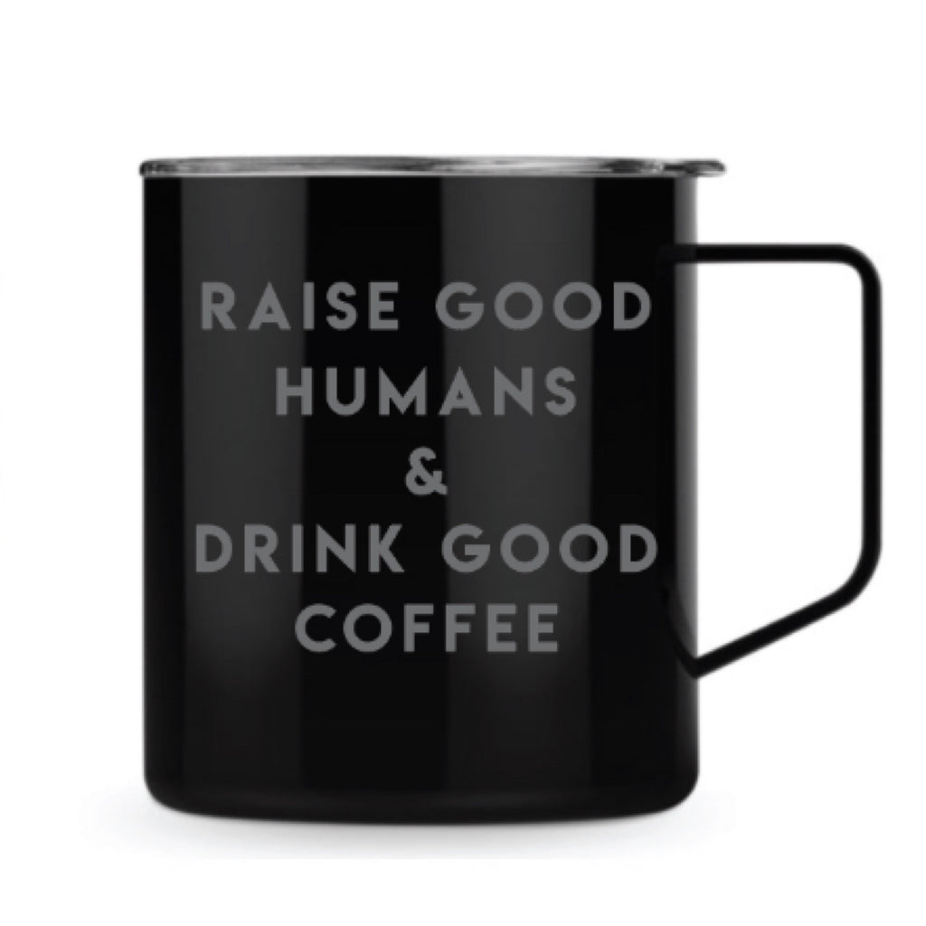 """Raise Good Humans + Drink Good Coffee® ""14 oz Stainless Steel Mug 