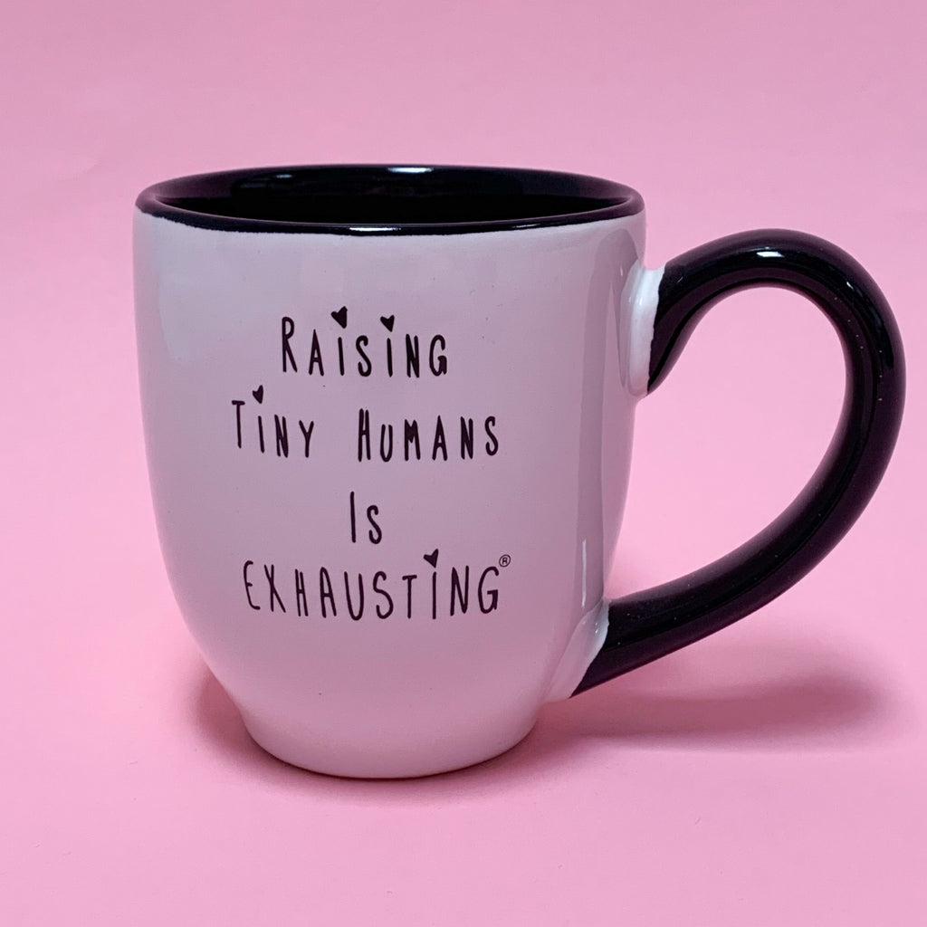"""Raising Tiny Humans is Exhausting®"" Mug - Made in the USA"