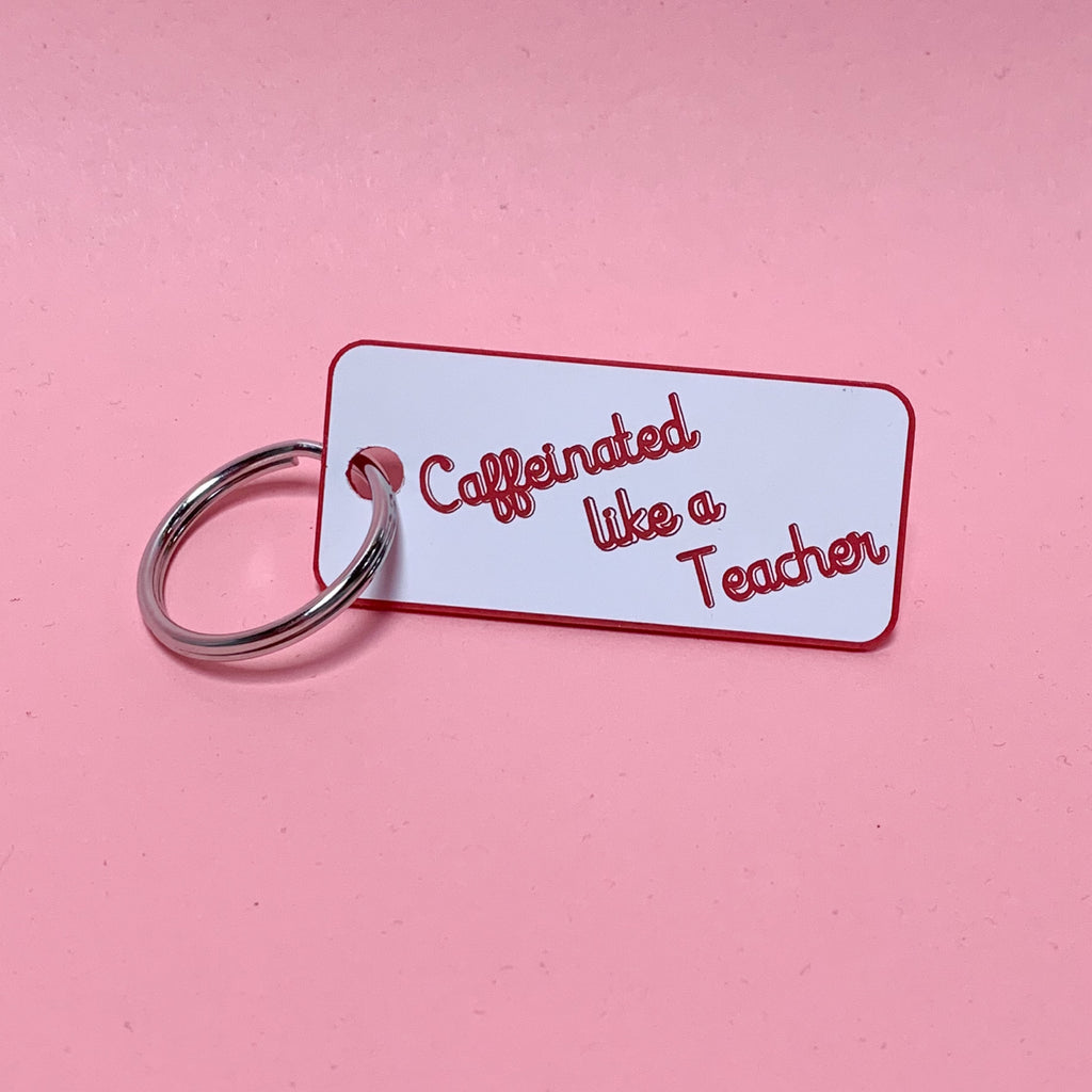 """CAFFEINATED LIKE A TEACHER©"" Acrylic Keychain - Mom Culture"