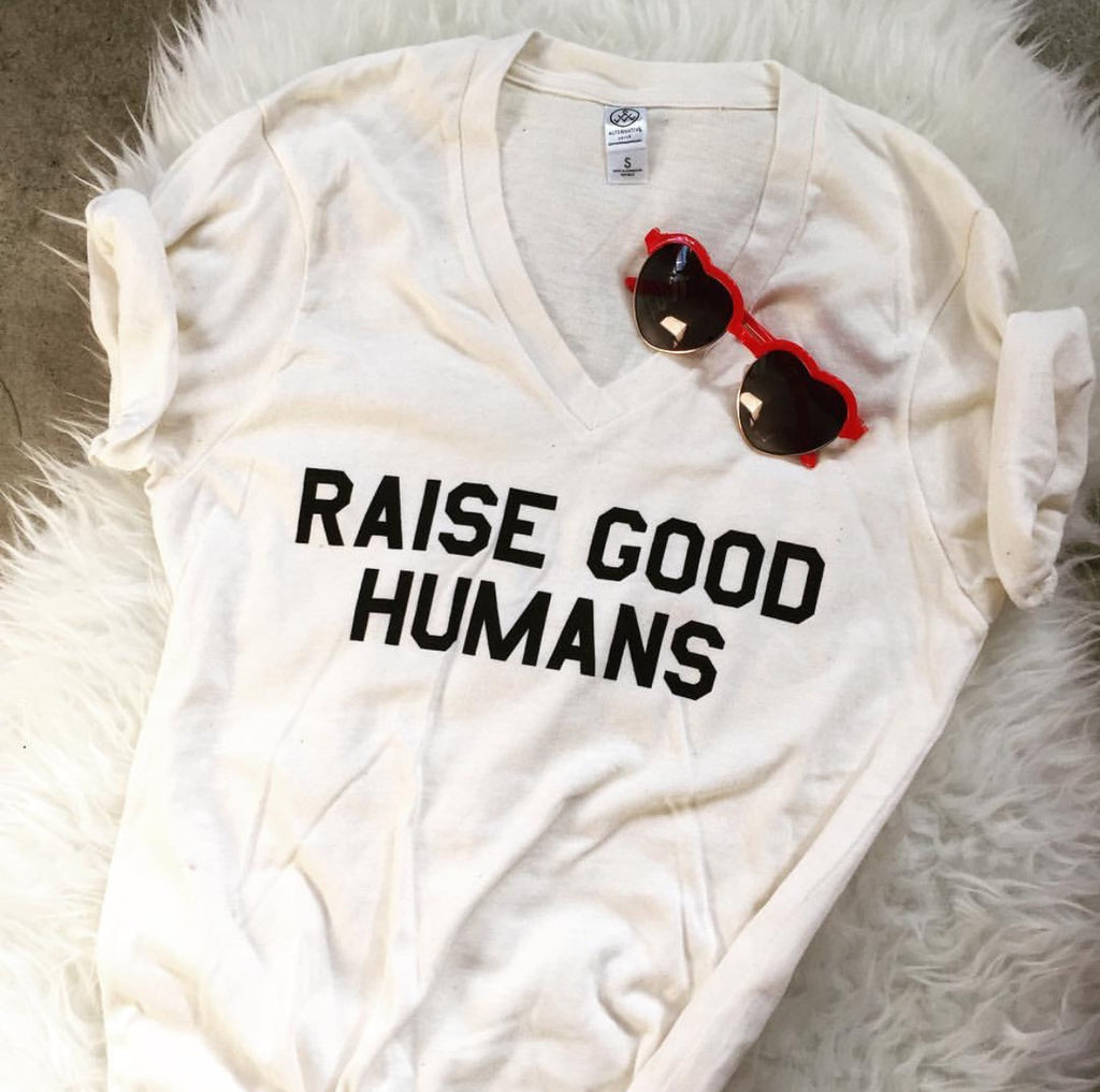 """RAISE GOOD HUMANS®"" V-Neck Tee 