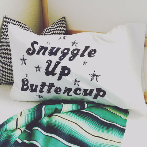 """Snuggle Up Buttercup"" Pillowcase"