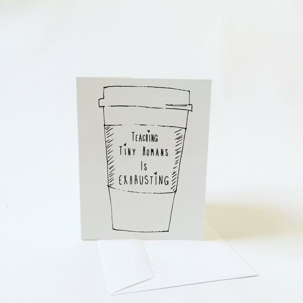 """Teaching Tiny Humans is Exhausting®"" Greeting Card"