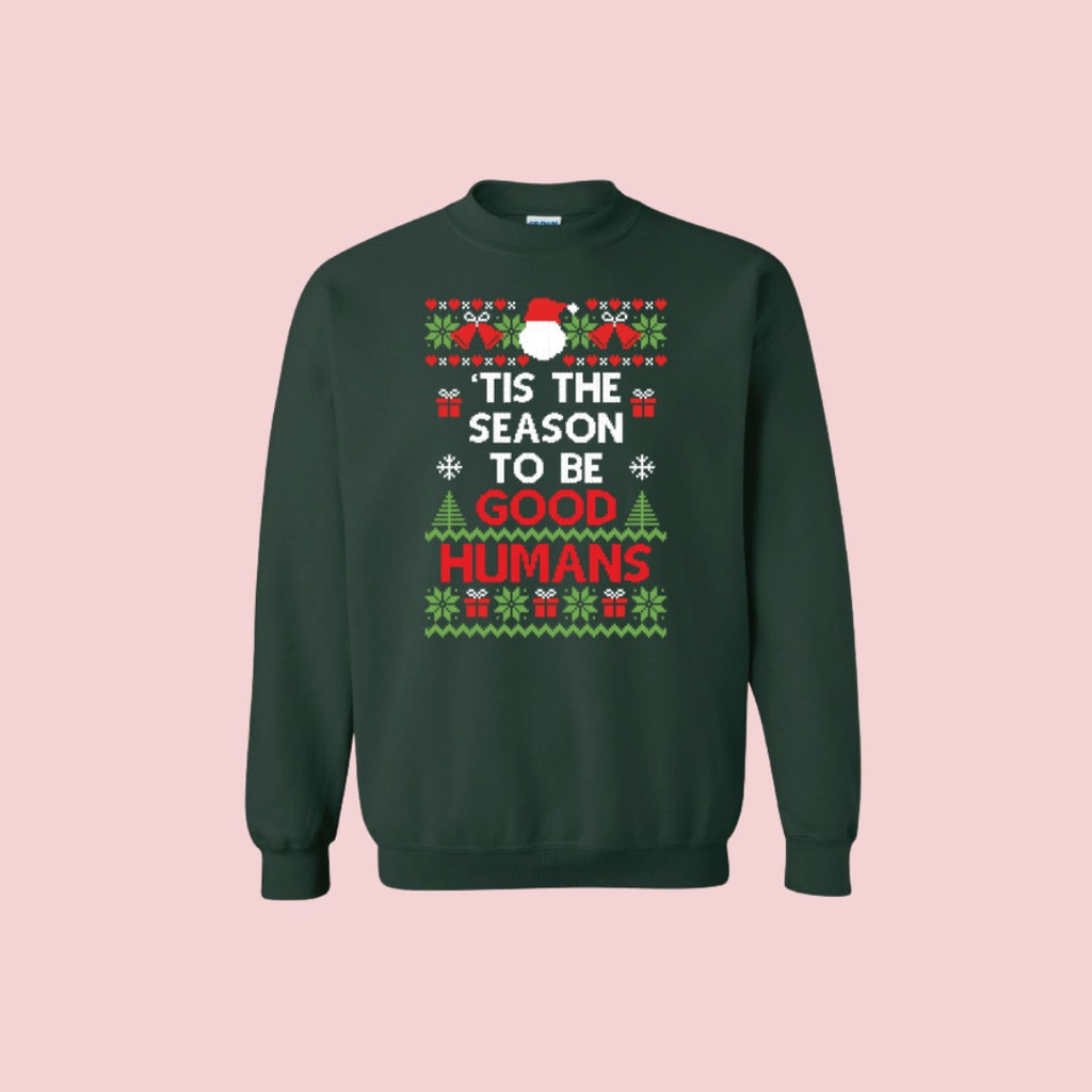ugly sweater 'Tis the season to be good humans pullover green