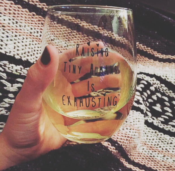 """Raising Tiny Humans is Exhausting®"" Stemless Glass"