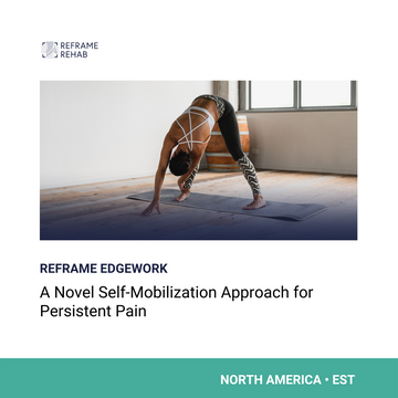 Reframe Edgework: A Novel Self-Mobilization Approach for Persistent Pain (North America - EST - April 14)