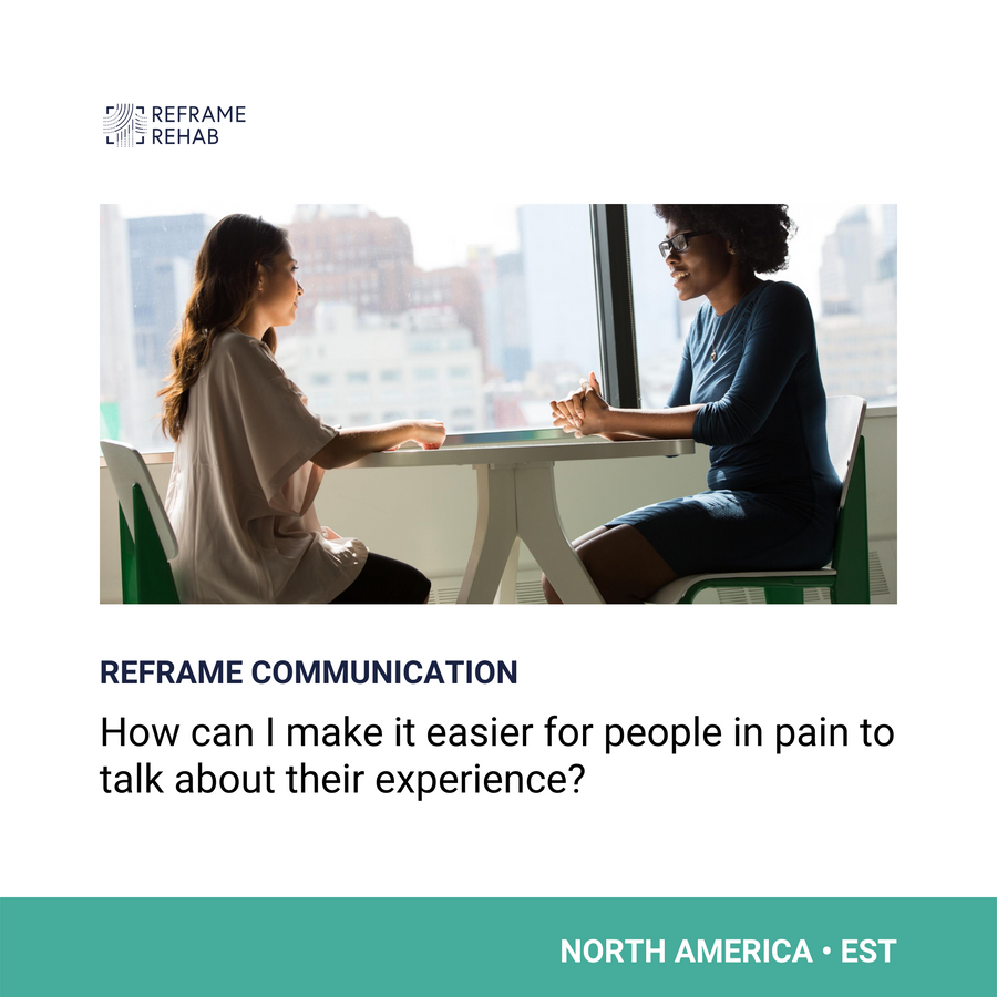 Reframing Communication: How Can I Make It Easier for People in Pain to Talk About Their Experience (North America - EST - May 1)