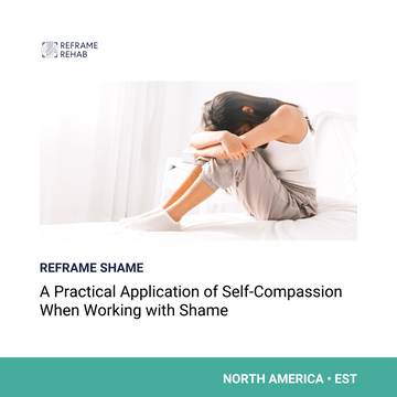 Reframe Shame: A Practical Application of Self-Compassion When Working with Shame (North America - EST)