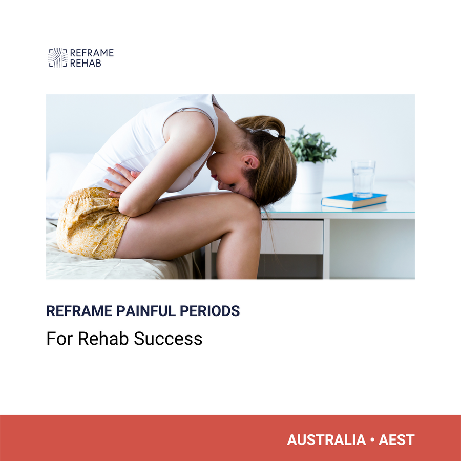 Reframe Painful Periods for Rehab Success (North America - April 30 & Australia - May 1)