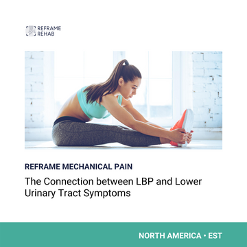 Reframe Mechanical Pain: The Connection Between LBP and Lower Urinary Tract Symptoms (North America • EST)