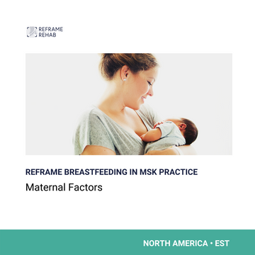 Reframe Breastfeeding in MSK Practice: Maternal Factors (North America - March 13)