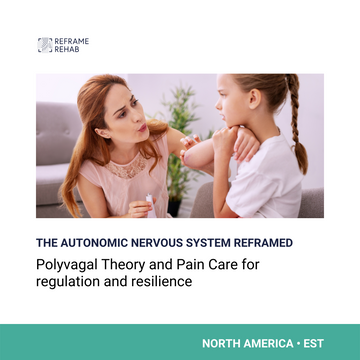 The Autonomic Nervous System Reframed: Polyvagal Theory and Pain Care for Regulation and Resilience (North America - EST - April 25)