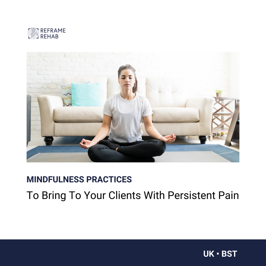 Mindfulness Practices to Bring to Your Clients with Persistent Pain (Multiple Timezones - November 5)