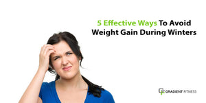 5 Effective Ways To Avoid Weight Gain During Winters