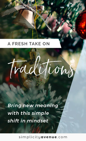 Bring new meaning to traditions (or anything, really) with this simple mindset shift. I'm loving it!