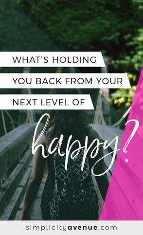 What's holding you back from your next level of happy? Now's the time to let it go; you can do it!