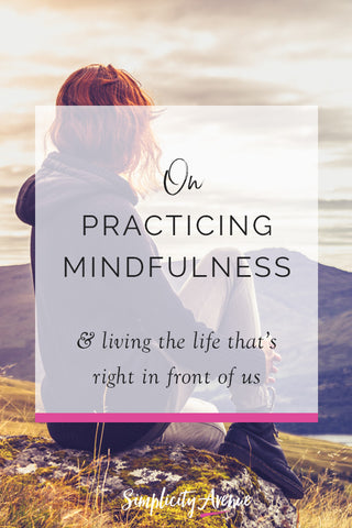A simple mindfulness practice for living the life that's right in front of you. #mindfulness #bepresent #simplicityavenue