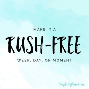 What would a week free from rushing look like for you? Here's mine. | from Anne at SimplicityAvenue.com