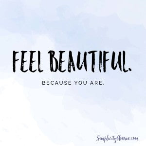 Feel beautiful. Because you are. | from Anne at SimplicityAvenue.com