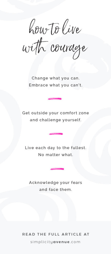 It's not always easy to be brave. Here's 4 things I'm doing (and you can too) to live with a little more courage.