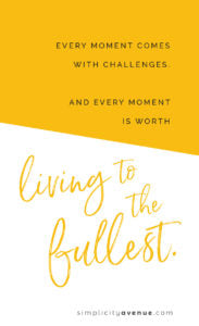 Every moment comes with challenges. And every moment is worth living to the fullest. Click to read the full article.