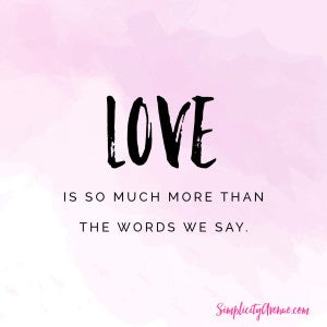 Love is so much more than the words we say | from Anne at SimplicityAvenue.com