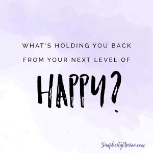 What's holding you back from your next level of happy? Now's the time to let it go; you can do it! | by Anne at SimplicityAvenue.com