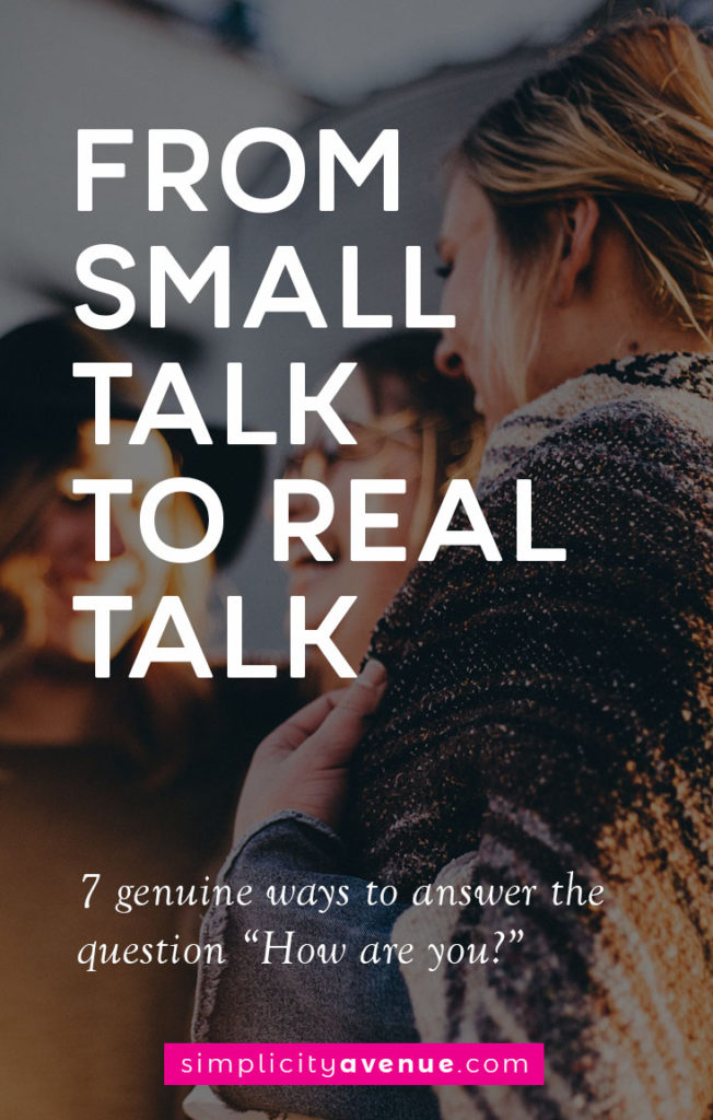 """7 ways to answer the question """"How are you"""" that will trade small talk for real talk."""