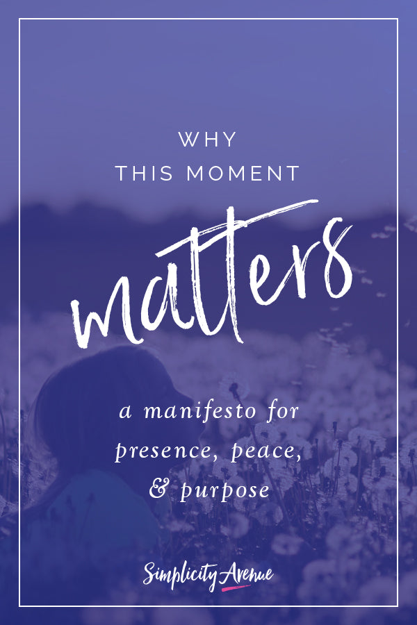 A manifesto for presence, peace, and purpose. Because this moment matters... here's why.