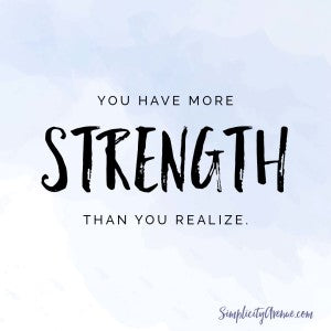 You have more strength than you realize. | from Anne at SimplicityAvenue.com