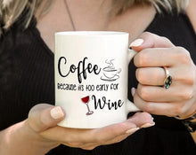 Load image into Gallery viewer, Coffee because its too early for wine mug
