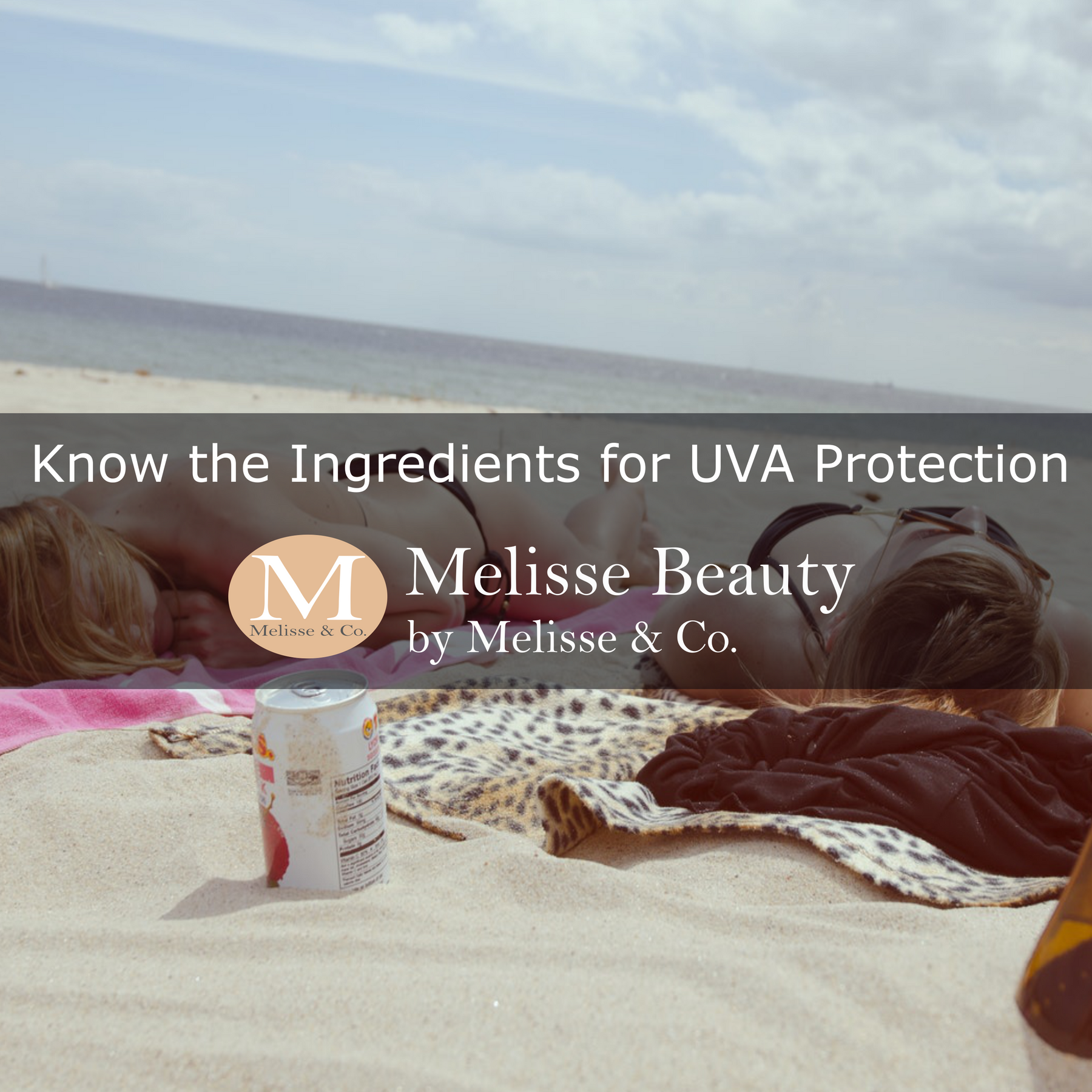 Melisse & Co. - Know the Ingredients for UVA Protection in Sunscreen