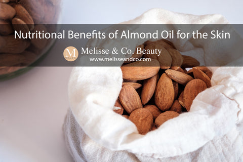 Nutritional Benefits of Almond Oil for the Skin - Melisse & Co. Beauty