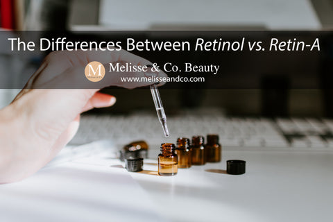 Retinoids, Retinol and Retin-A: What's the Difference? - Melisse & Co. Beauty