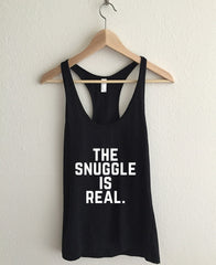 The Snuggle Is Real Womens Racerback Tank Top