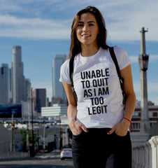 Unable To Quit As I Am Too Legit Women's T-Shirt
