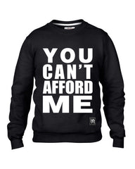 "YOU CAN""T AFFORD ME CREWNECK"