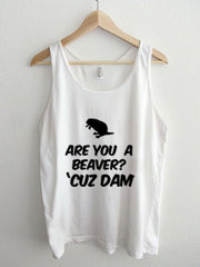 Are you a Beaver Cuz Dam Unisex Tank Top