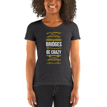 Load image into Gallery viewer, Bridges Be Crazy Pittsburgh Women's Cut Tri-Blend T-Shirt