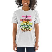 Load image into Gallery viewer, Life is a Daring Adventure Tri-Blend T-Shirt