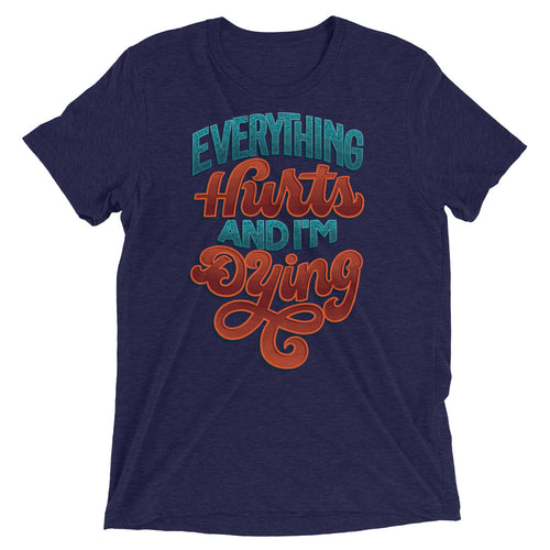 Everything Hurts and I'm Dying Unisex Tri-Blend T-Shirt