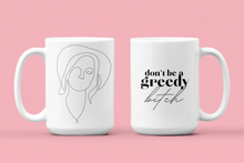 Load image into Gallery viewer, Don't be a greedy bit*h coffee Mug 15oz - xo, Rachel