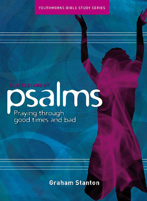 Psalms - Praying Through Good Times and Bad Times