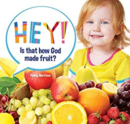 Hey! Is That How God Made Fruit?