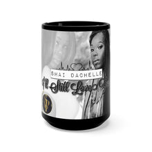 Load image into Gallery viewer, Shai Dachelle - I'll Still Love You Mug