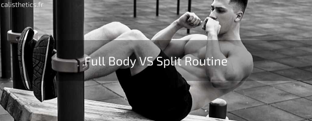 Calisthenics : Full Body VS Split Routine