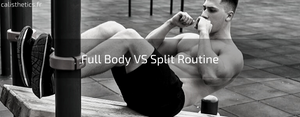 Calisthenics Full Body VS Split Routine