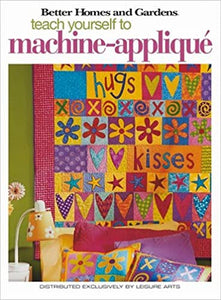 Better Homes and Gardens - Teach yourself to Machine-Applique