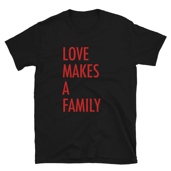 Love Makes a Family - Short-Sleeve Unisex T-Shirt